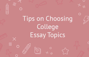 Tips on Choosing College Essay Topics