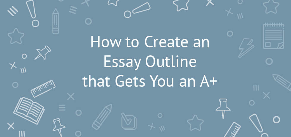 how to create an essay outline that gets you an a