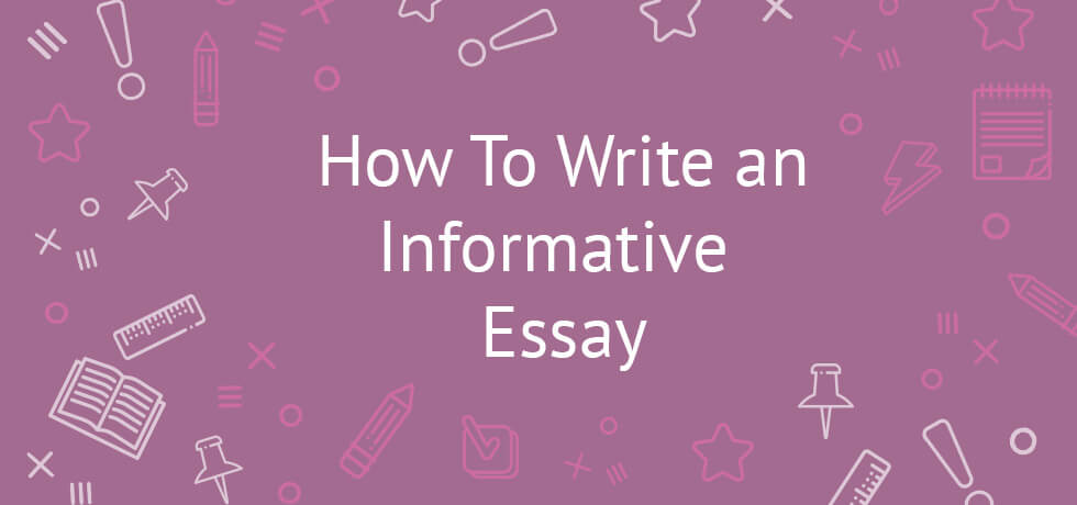 how to write an informative essay examples topics tips and tricks