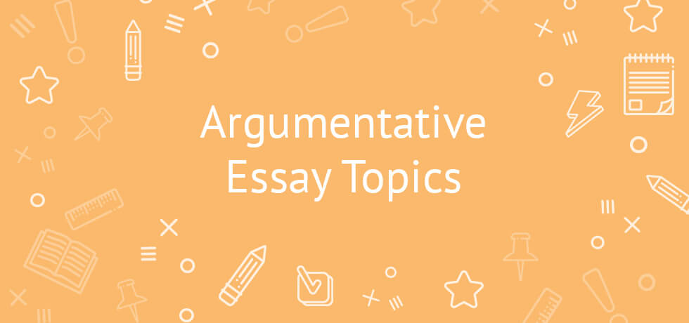 argumentitive essay topics
