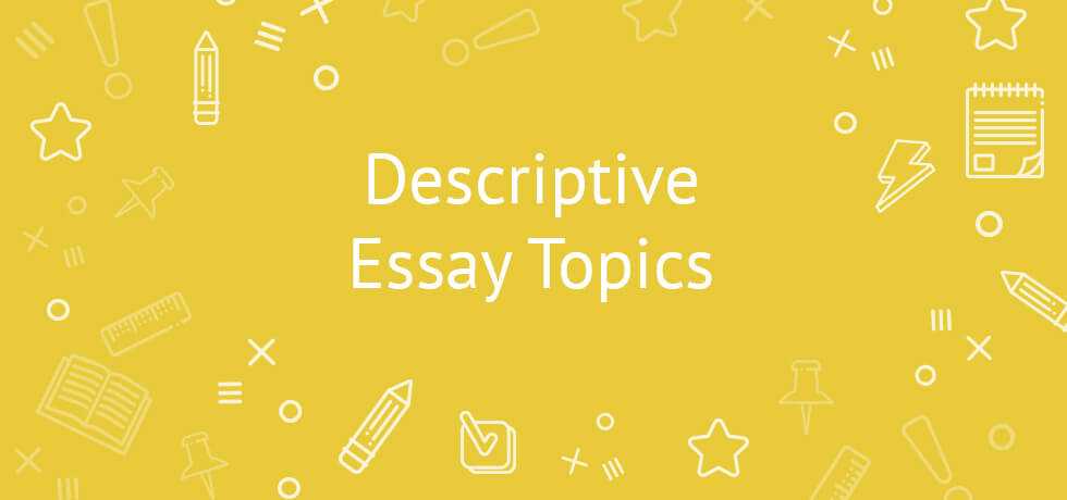 descriptive essay topics