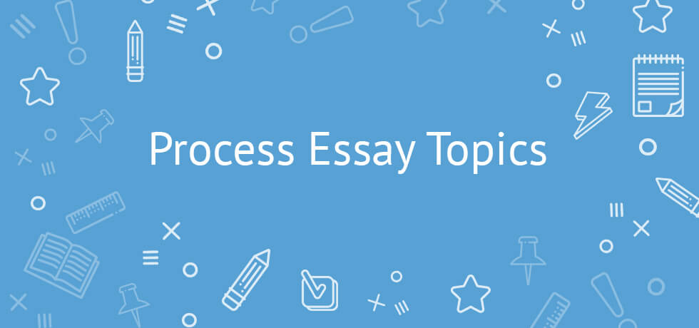Process essay topics ideas