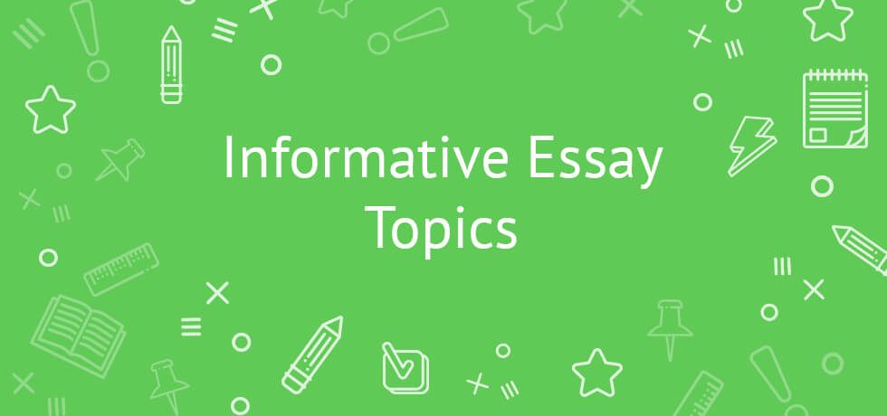 Unique Informative Essay Topics Examples To Help You Out