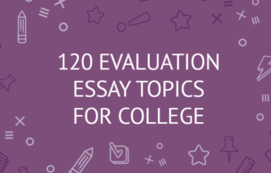 120 Evaluation Essay Topics For College