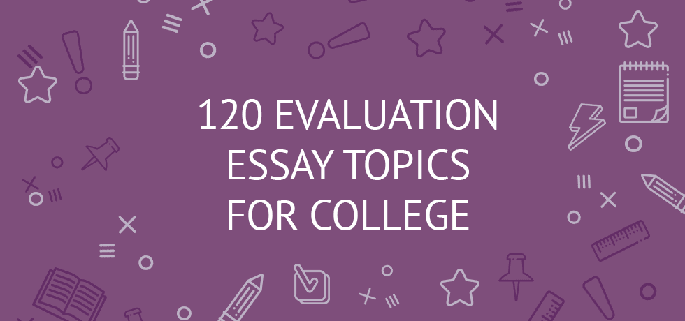 Evaluation Essay Topics For College  Samples Ideas Examples Evaluation Essay Topics