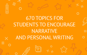670 Topics for students to encourage Narrative and Personal Writing