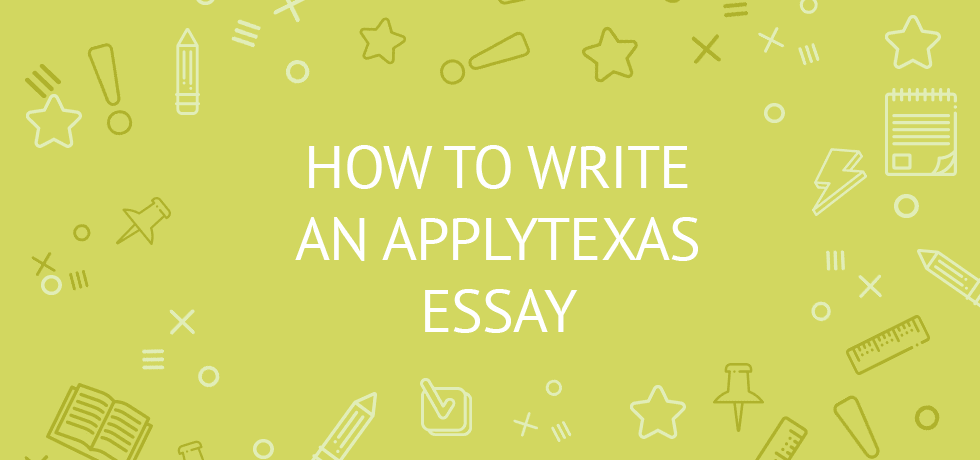 learn how to write an applytexas essay like a pro tips prompts  how to write an applytexas essay