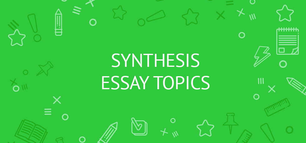 Genial Synthesis Essay Topics