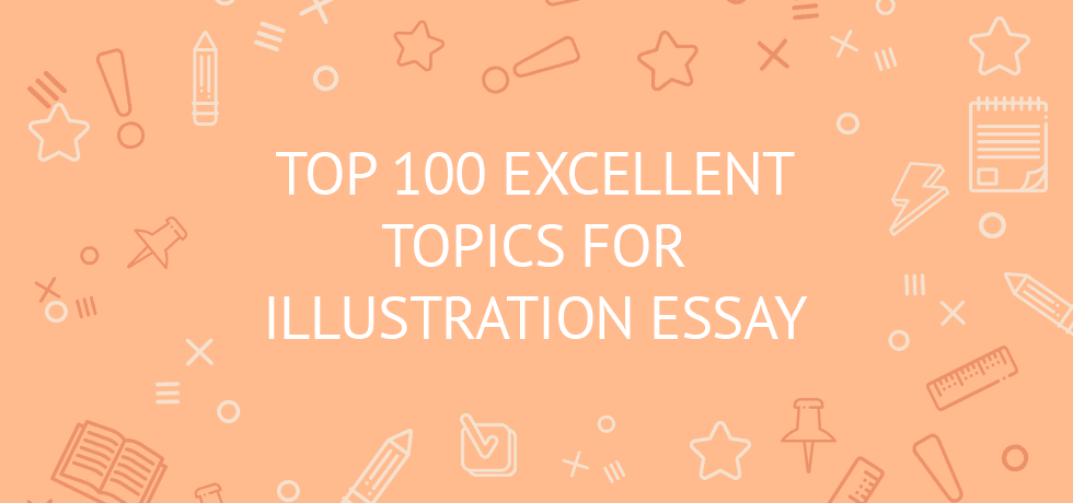 top excellent illustration essay topics examples ideas tips  the essence of an illustration essay