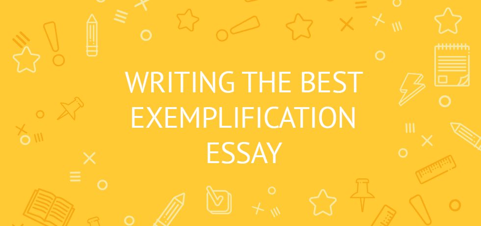 how to write an exemplary exemplification essay tips samples  how to write exemplification essay