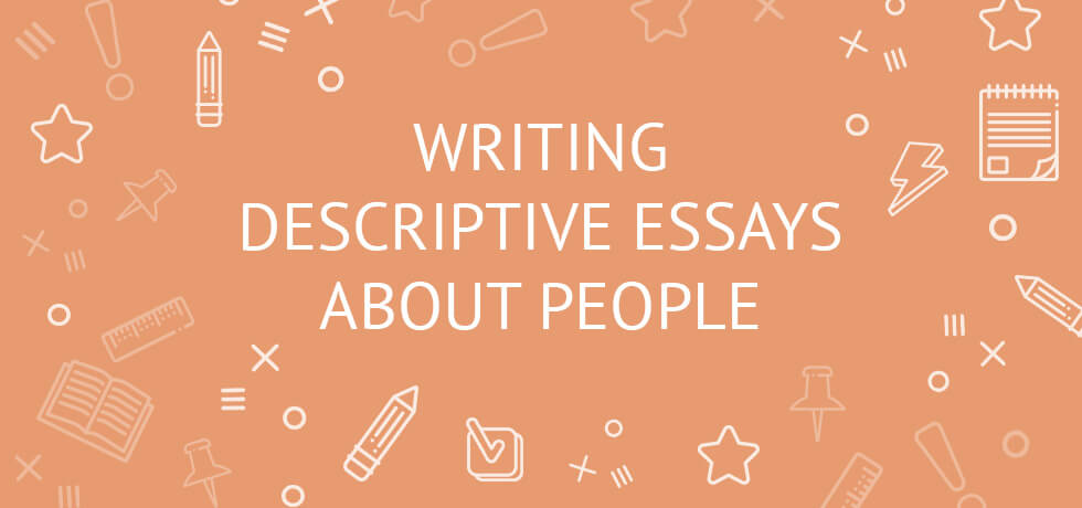 Writing descriptive essays about a person with example outline
